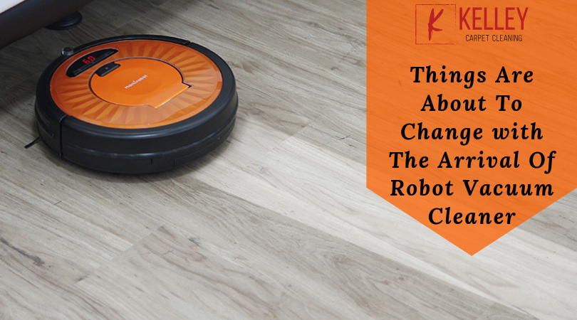 Things Are About To Change with The Arrival Of Robot Vacuum Cleaner